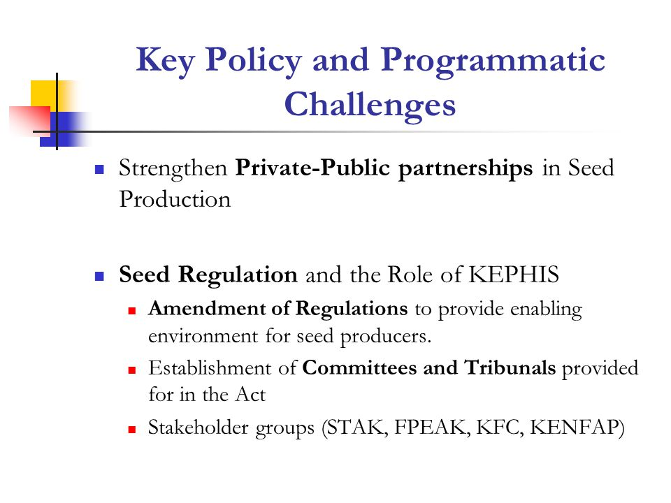 Key Policy and Programmatic Challenges Strengthen Private-Public partnerships in Seed Production Seed Regulation and the Role of KEPHIS Amendment of R