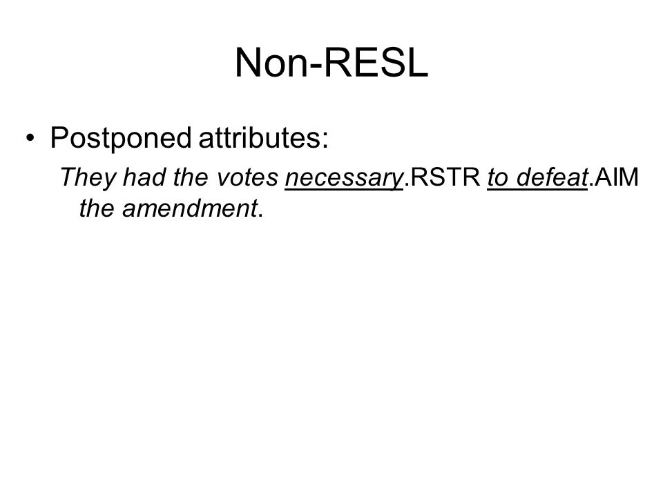 Non-RESL Postponed attributes: They had the votes necessary.RSTR to defeat.AIM the amendment.