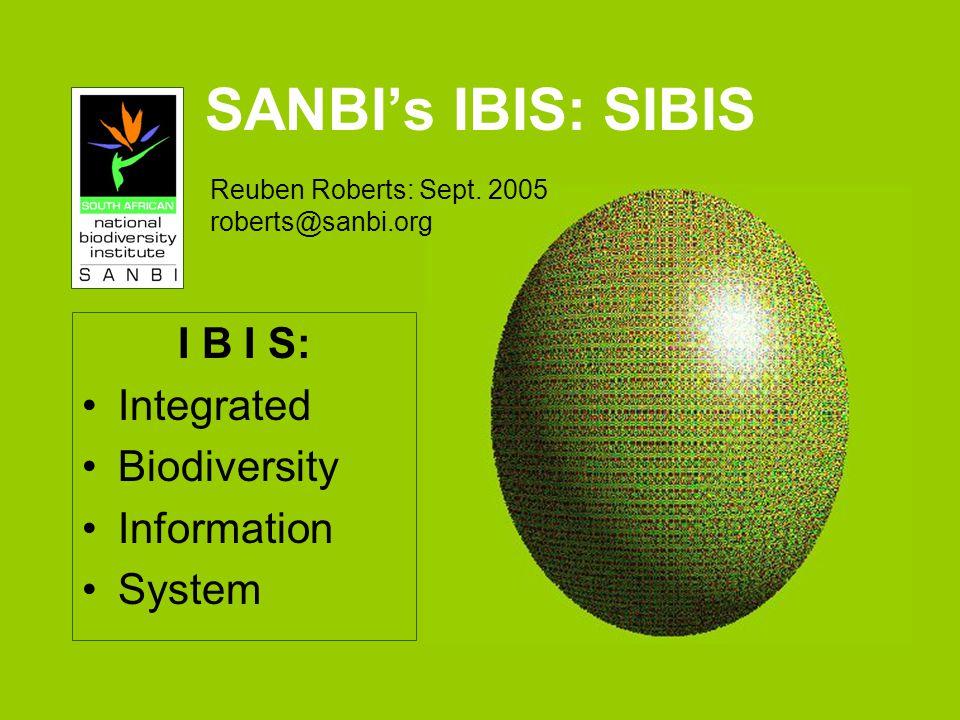 SANBIs IBIS: SIBIS I B I S: Integrated Biodiversity Information System Reuben Roberts: Sept.