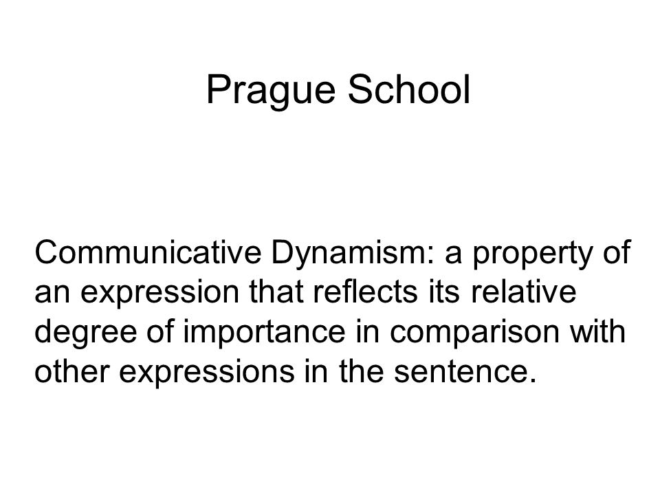 Prague School Communicative Dynamism: a property of an expression that reflects its relative degree of importance in comparison with other expressions in the sentence.
