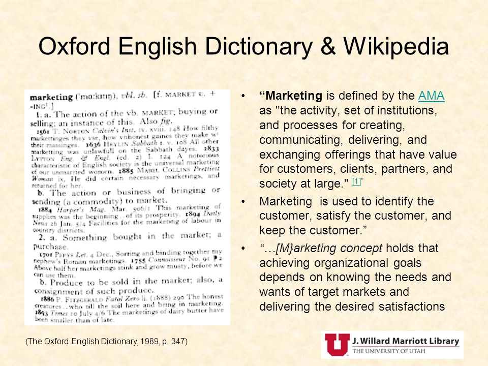 Oxford English Dictionary & Wikipedia Marketing is defined by the AMA as the activity, set of institutions, and processes for creating, communicating, delivering, and exchanging offerings that have value for customers, clients, partners, and society at large. [1]AMA [1] Marketing is used to identify the customer, satisfy the customer, and keep the customer.
