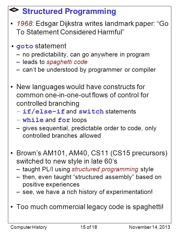 Structured Programming 1968: Edsgar Dijkstra writes landmark paper: Go To Statement Considered Harmful goto statement –no predictability, can go anywh
