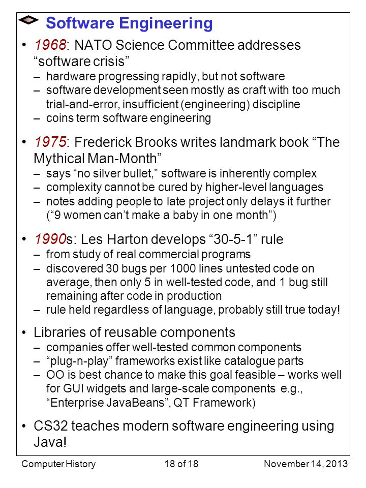 Software Engineering 1968 : NATO Science Committee addresses software crisis –hardware progressing rapidly, but not software –software development see