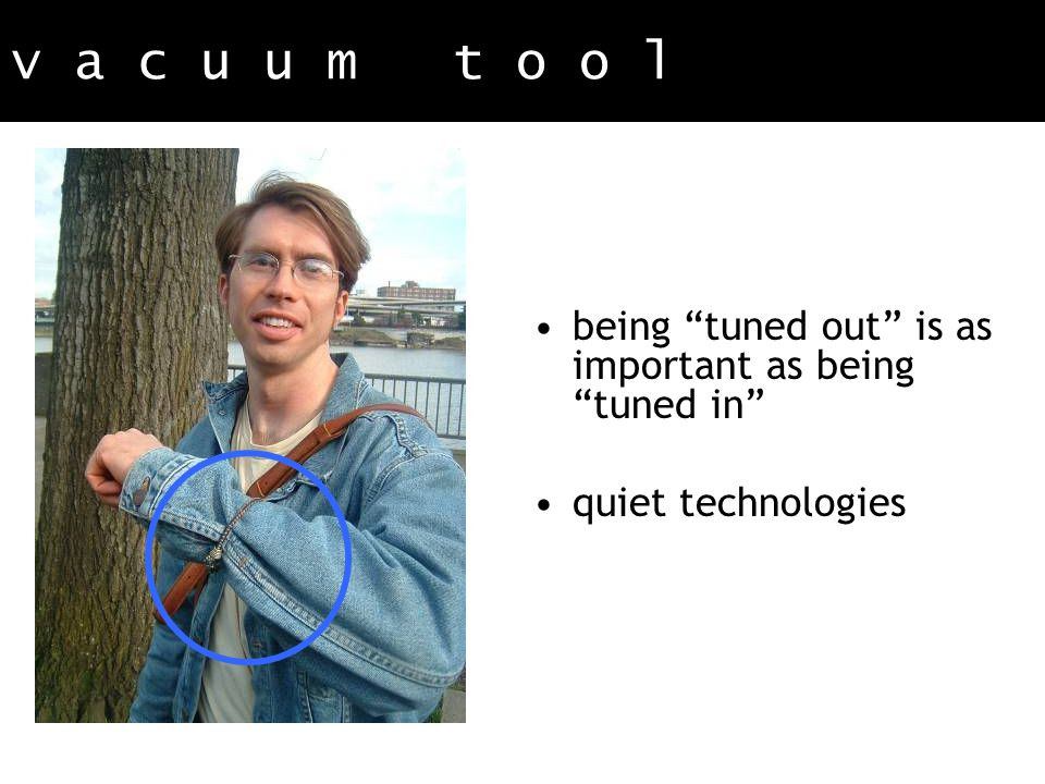 v a c u u m t o o l s being tuned out is as important as being tuned in quiet technologies