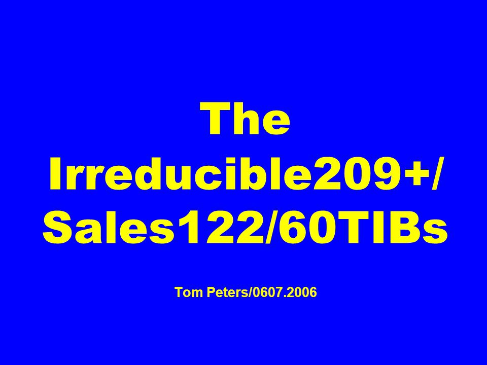 The Irreducible209+/ Sales122/60TIBs Tom Peters/0607.2006