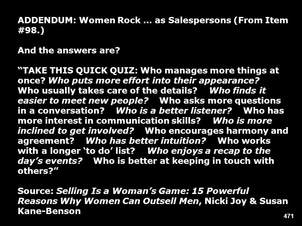 471 ADDENDUM: Women Rock … as Salespersons (From Item #98.) And the answers are? TAKE THIS QUICK QUIZ: Who manages more things at once? Who puts more