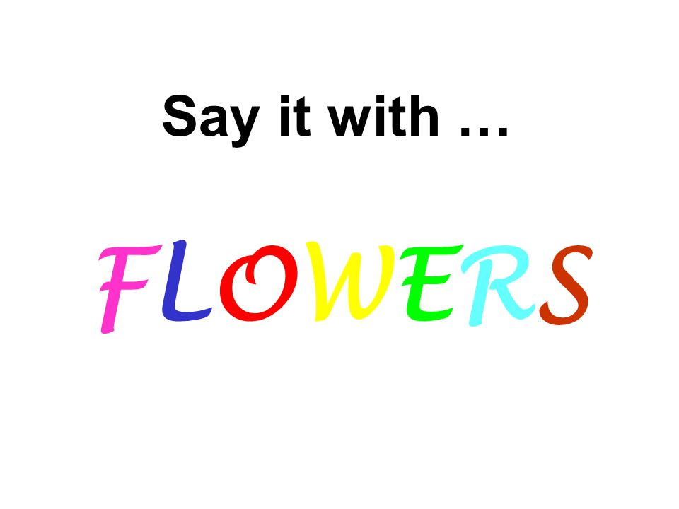 1 Say it with … FLOWERS