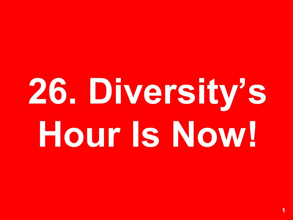 1 26. Diversitys Hour Is Now!