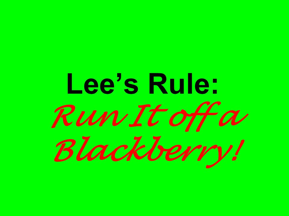 Lees Rule: Run It off a Blackberry!