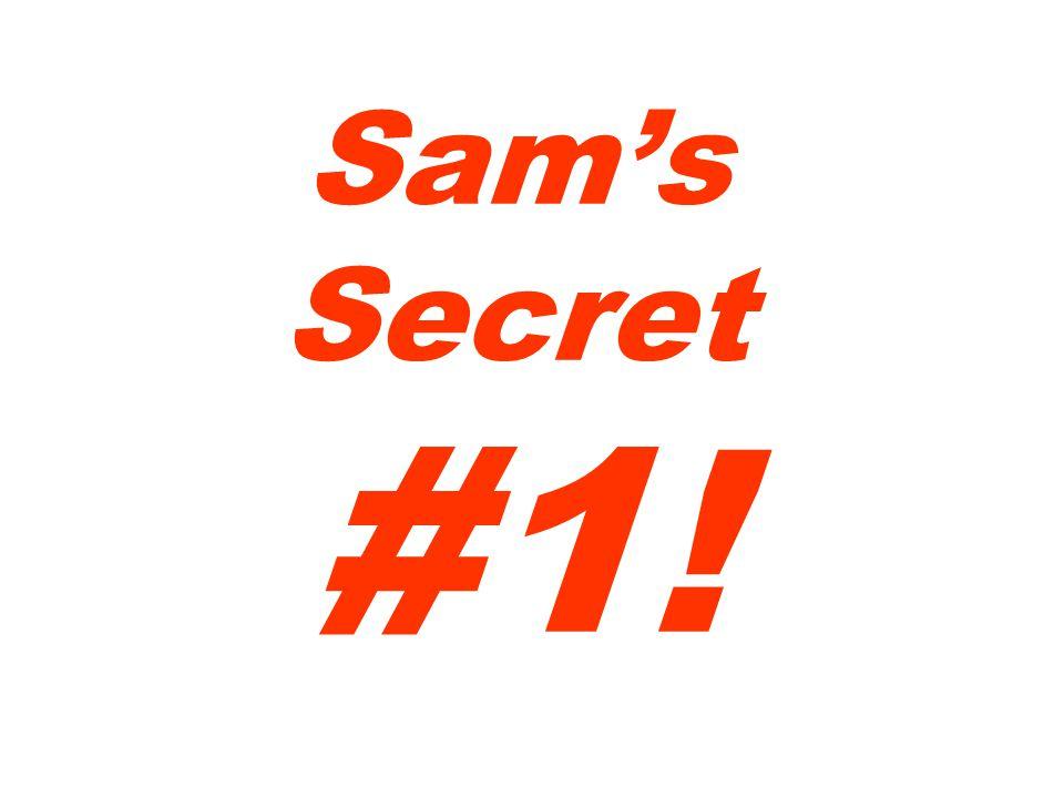 Sams Secret #1!