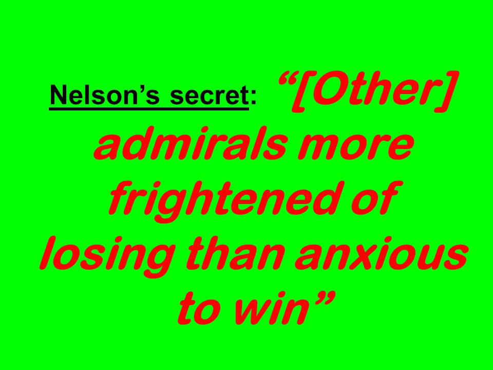 Nelsons secret: [Other] admirals more frightened of losing than anxious to win