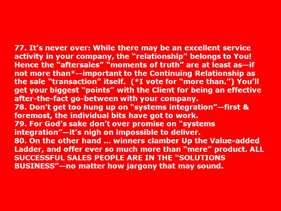 77. Its never over: While there may be an excellent service activity in your company, the relationship belongs to You! Hence the aftersales moments of