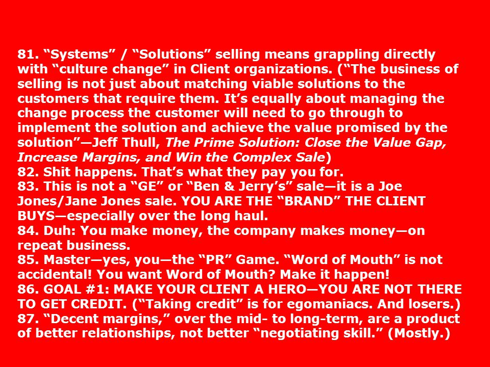 81. Systems / Solutions selling means grappling directly with culture change in Client organizations. (The business of selling is not just about match