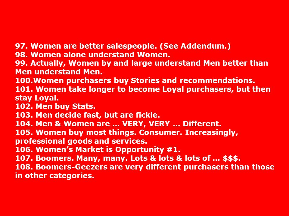 97. Women are better salespeople. (See Addendum.) 98.
