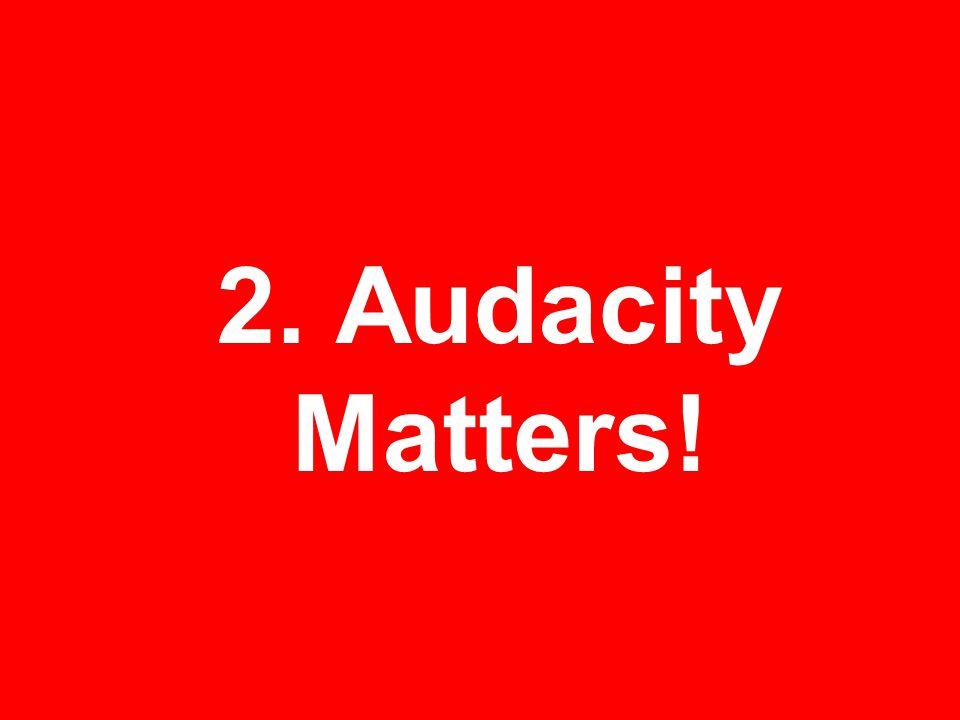 2. Audacity Matters!