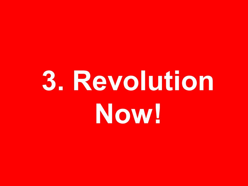 3. Revolution Now!