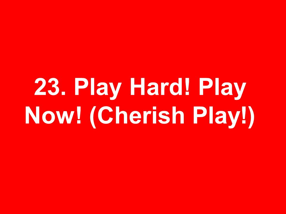23. Play Hard! Play Now! (Cherish Play!)
