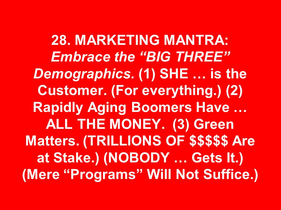 28. MARKETING MANTRA: Embrace the BIG THREE Demographics.