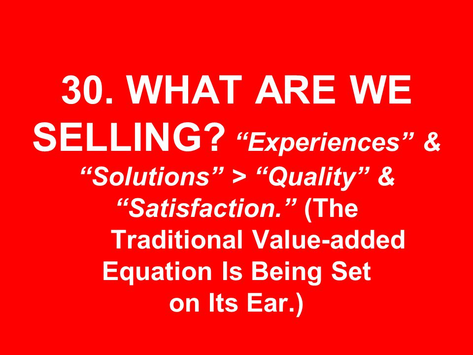 30. WHAT ARE WE SELLING. Experiences & Solutions > Quality & Satisfaction.