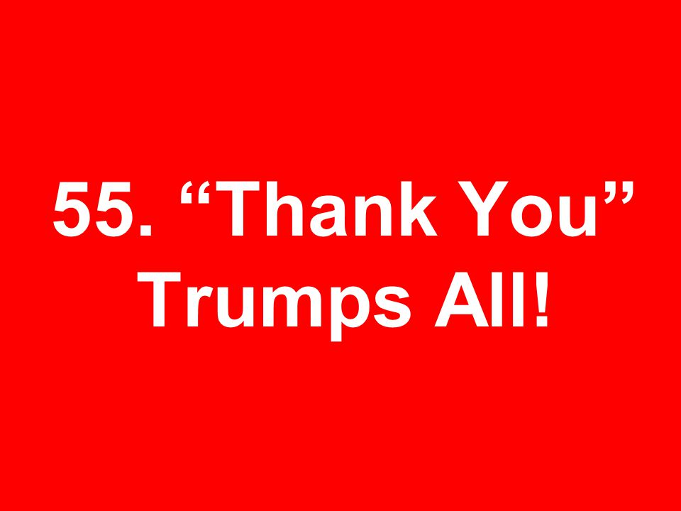55. Thank You Trumps All!