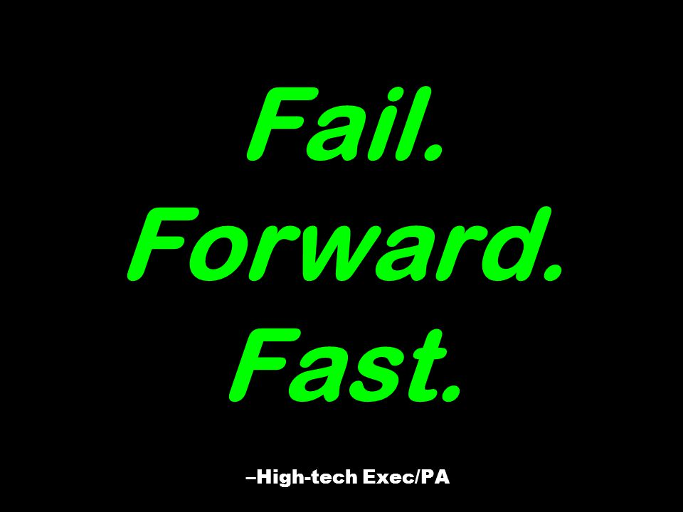 Fail. Forward. Fast. –High-tech Exec/PA