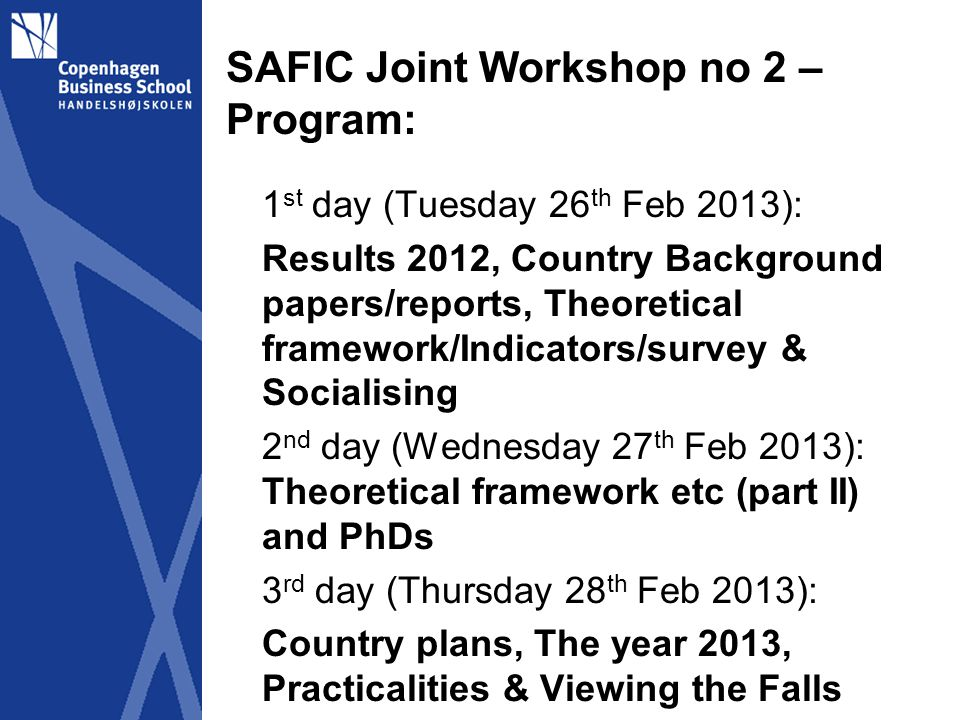 SAFIC Joint Workshop no 2 – PhDs PhD projects: A)Status – reflections (How far, the needed level of clarification, how to move towards final approval?) B)Progress (when to be approved – within next 3-4 months (need input as part of reporting to DFC plus need to see satisfactory progress) C)DFC/FFU: If not completed, pay back!