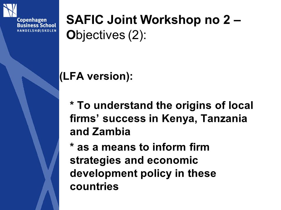 SAFIC Joint Workshop no 1 – Nairobi 21-23 February 2012 Methodology: Mapping & Theoretical refinement Refinement of common theoretical framework Singling out analytical categories and hypotheses to structure the subsequent data gathering and analysis