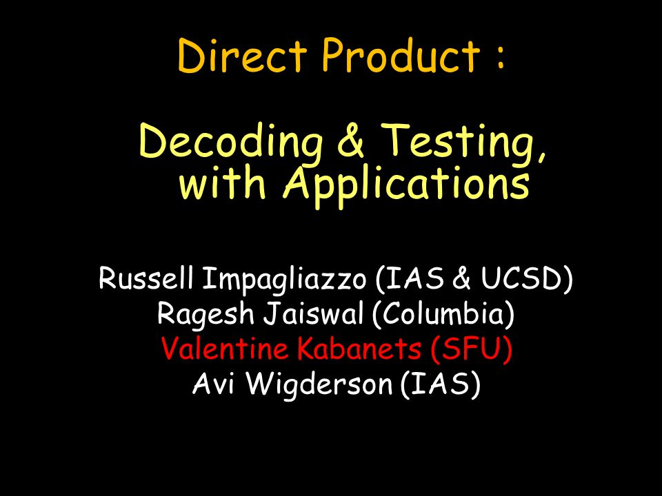 Direct-Product Testing Given an oracle C : U k R k Test makes some queries to C, and (1) Accepts if C = f k.