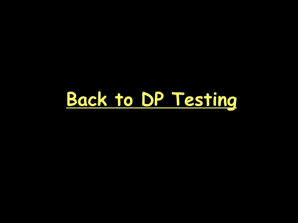 Back to DP Testing