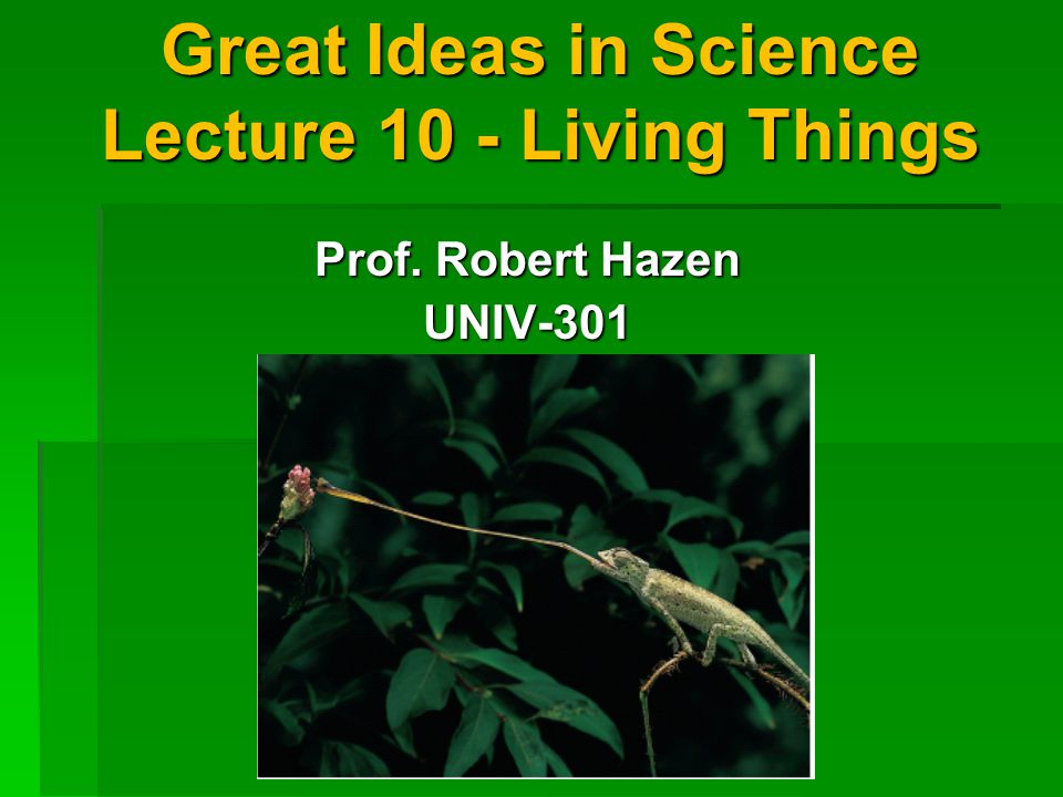 Great Ideas in Science Lecture 10 - Living Things Prof. Robert Hazen UNIV-301