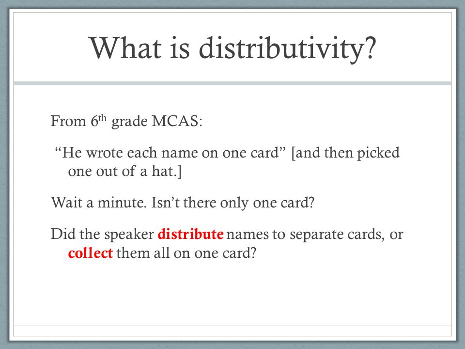What is distributivity? From 6 th grade MCAS: He wrote each name on one card [and then picked one out of a hat.] Wait a minute. Isnt there only one ca