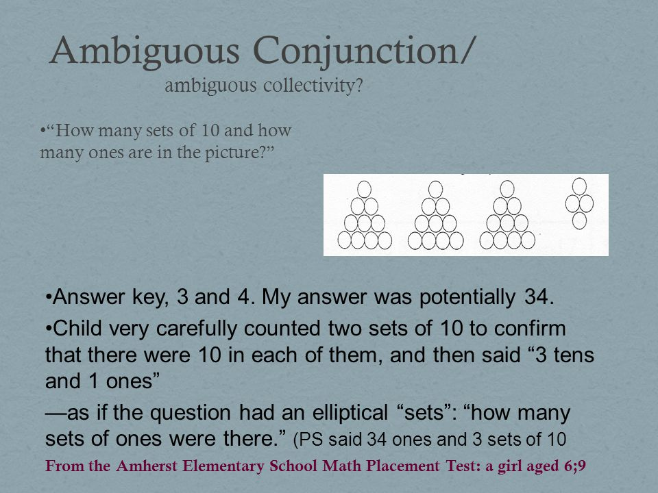 Ambiguous Conjunction/ ambiguous collectivity? How many sets of 10 and how many ones are in the picture? Answer key, 3 and 4. My answer was potentiall