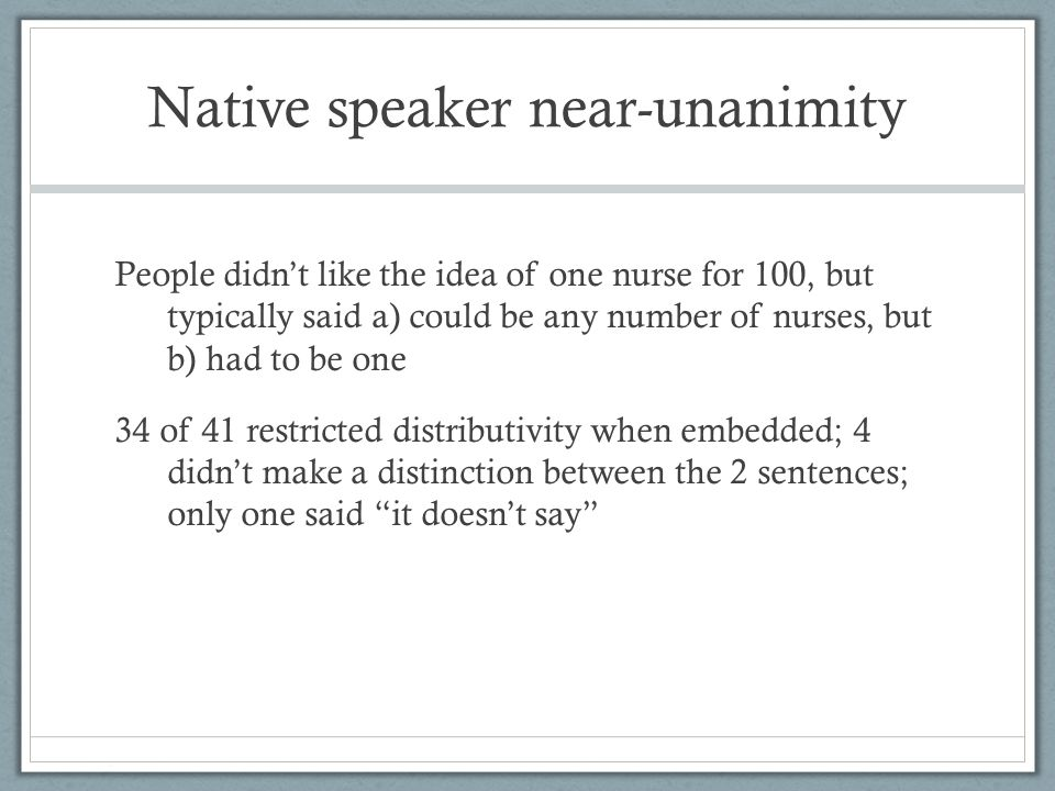 Native speaker near-unanimity People didnt like the idea of one nurse for 100, but typically said a) could be any number of nurses, but b) had to be o