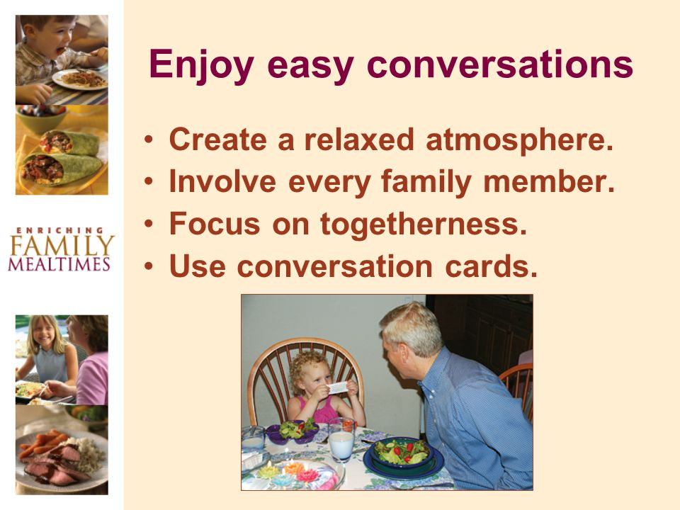 Enjoy easy conversations Create a relaxed atmosphere.