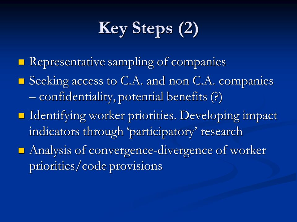 Key Steps (2) Representative sampling of companies Representative sampling of companies Seeking access to C.A. and non C.A. companies – confidentialit