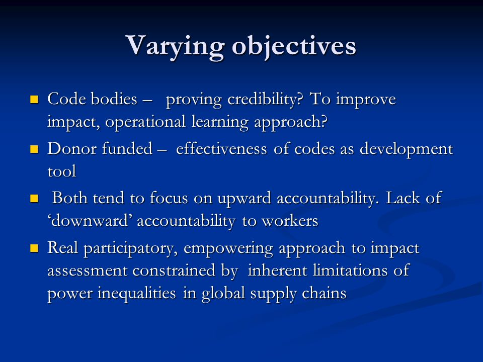 Varying objectives Code bodies – proving credibility.