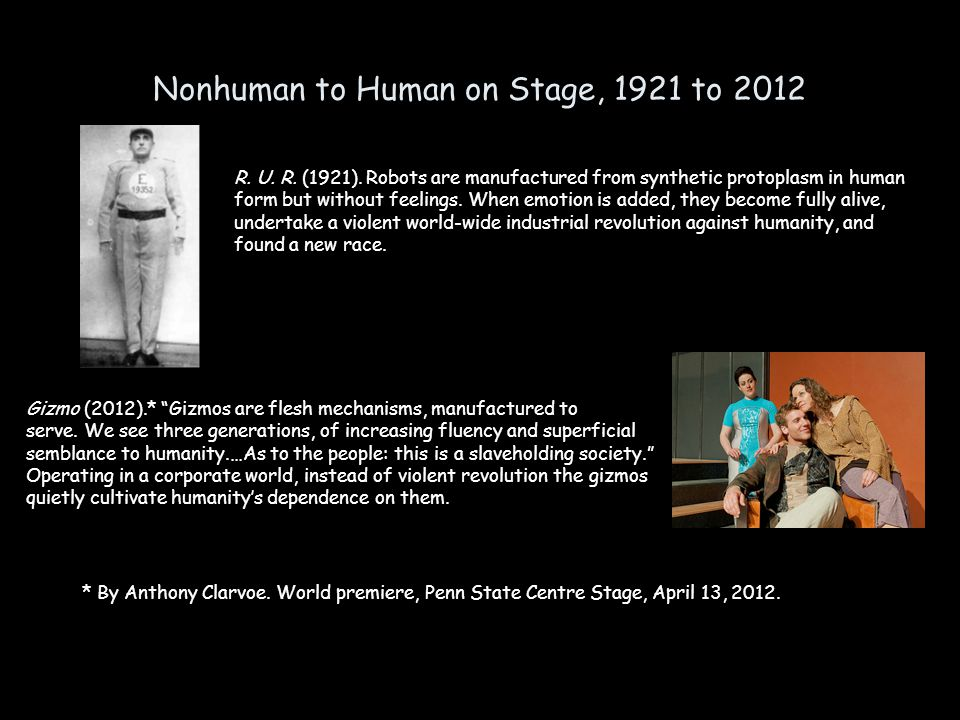 Nonhuman to Human on Stage, 1921 to 2012 R.U. R. (1921).