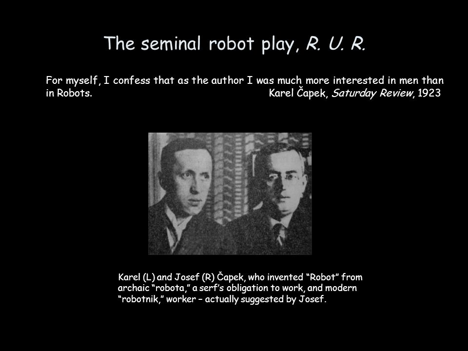 The seminal robot play, R.U. R.