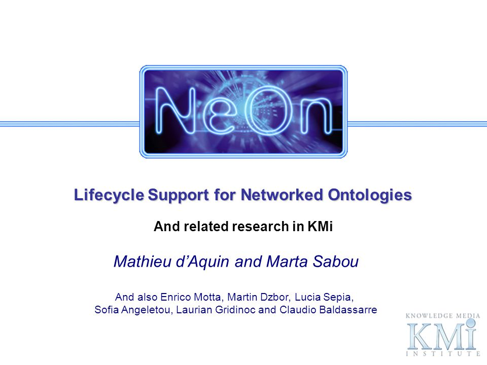 Lifecycle Support for Networked Ontologies And related research in KMi Mathieu dAquin and Marta Sabou And also Enrico Motta, Martin Dzbor, Lucia Sepia