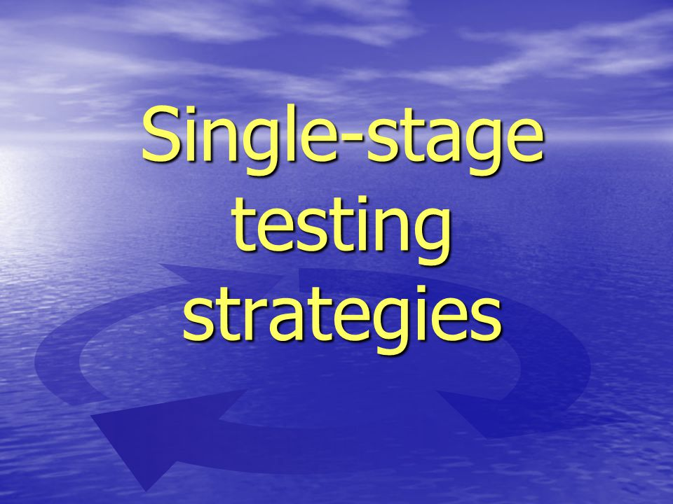Single-stage testing strategies