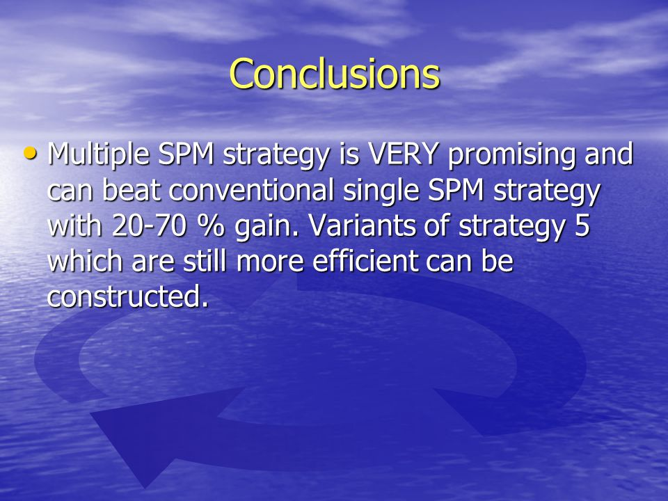 Conclusions Multiple SPM strategy is VERY promising and can beat conventional single SPM strategy with 20-70 % gain.