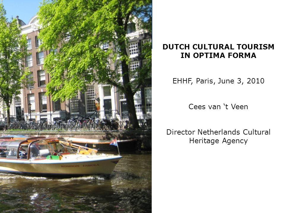 Cees van t Veen DUTCH CULTURAL TOURISM IN OPTIMA FORMA EHHF, Paris, June 3, 2010 Cees van t Veen Director Netherlands Cultural Heritage Agency