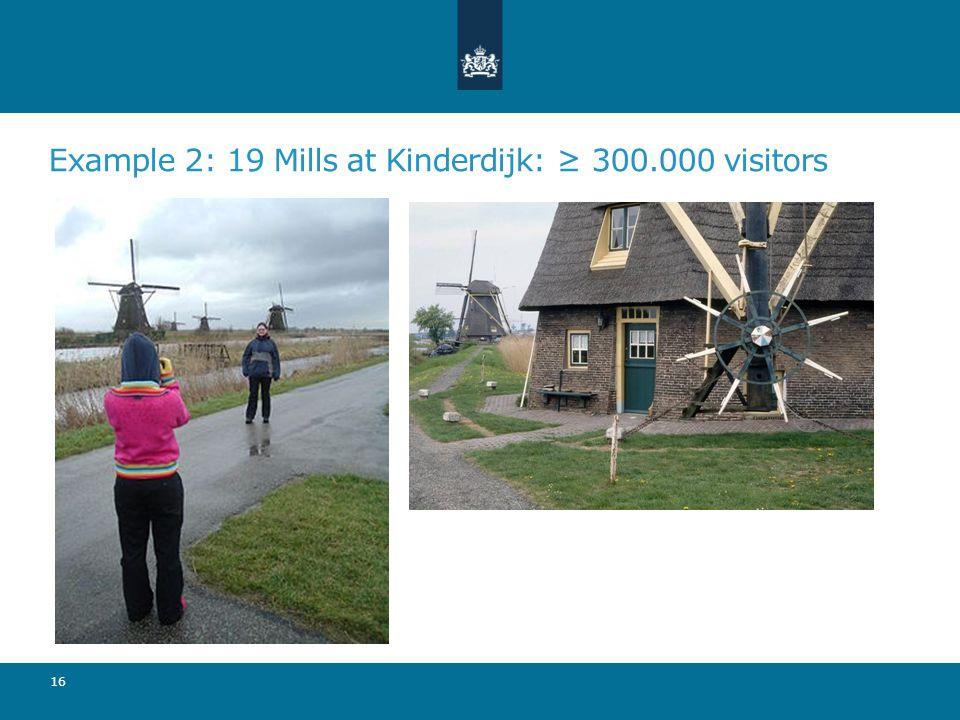 Example 2: 19 Mills at Kinderdijk: 300.000 visitors 16