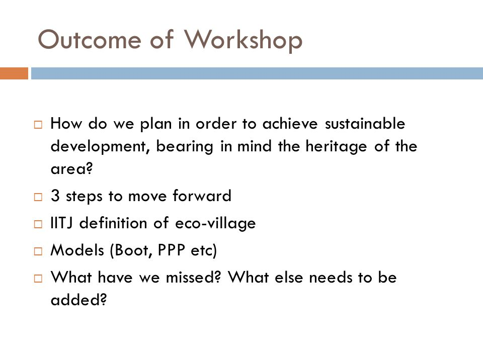 Outcome of Workshop How do we plan in order to achieve sustainable development, bearing in mind the heritage of the area.