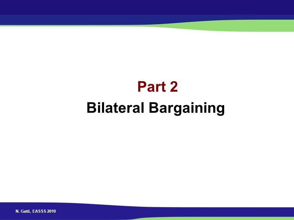 N. Gatti, EASSS 2010 Part 2 Bilateral Bargaining