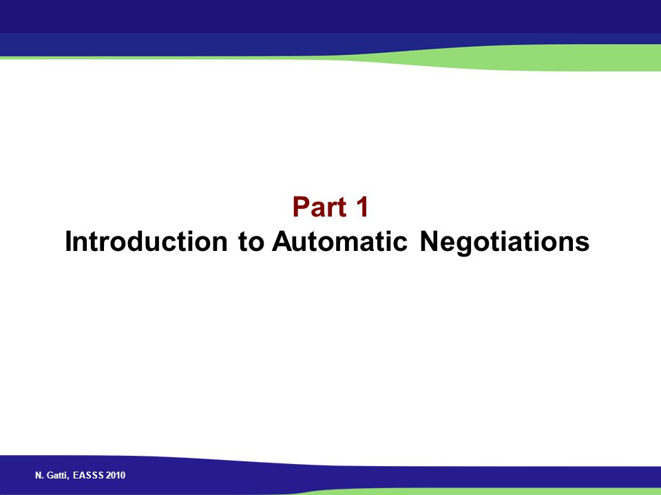 N. Gatti, EASSS 2010 Part 1 Introduction to Automatic Negotiations