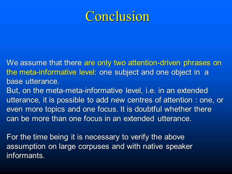 Conclusion We assume that there are only two attention-driven phrases on the meta-informative level: one subject and one object in a base utterance. B