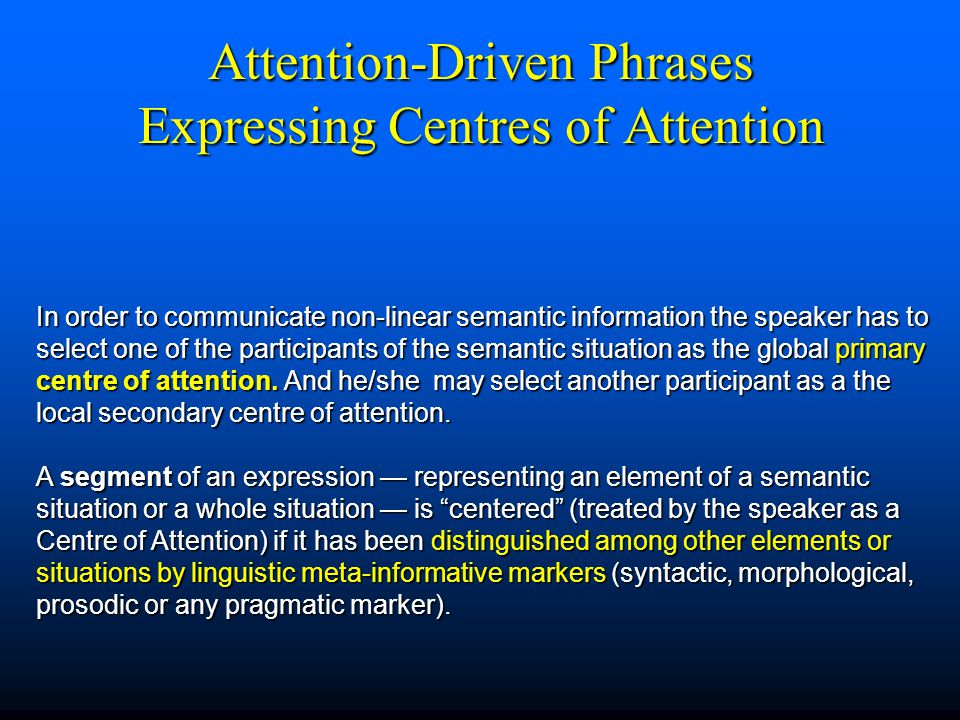Subject and Object are Attention-Driven Phrases Expressing Centres of Attention The of the utterance is the most important and global Attention- Driven Phrase (ADP) about which the speaker predicates.