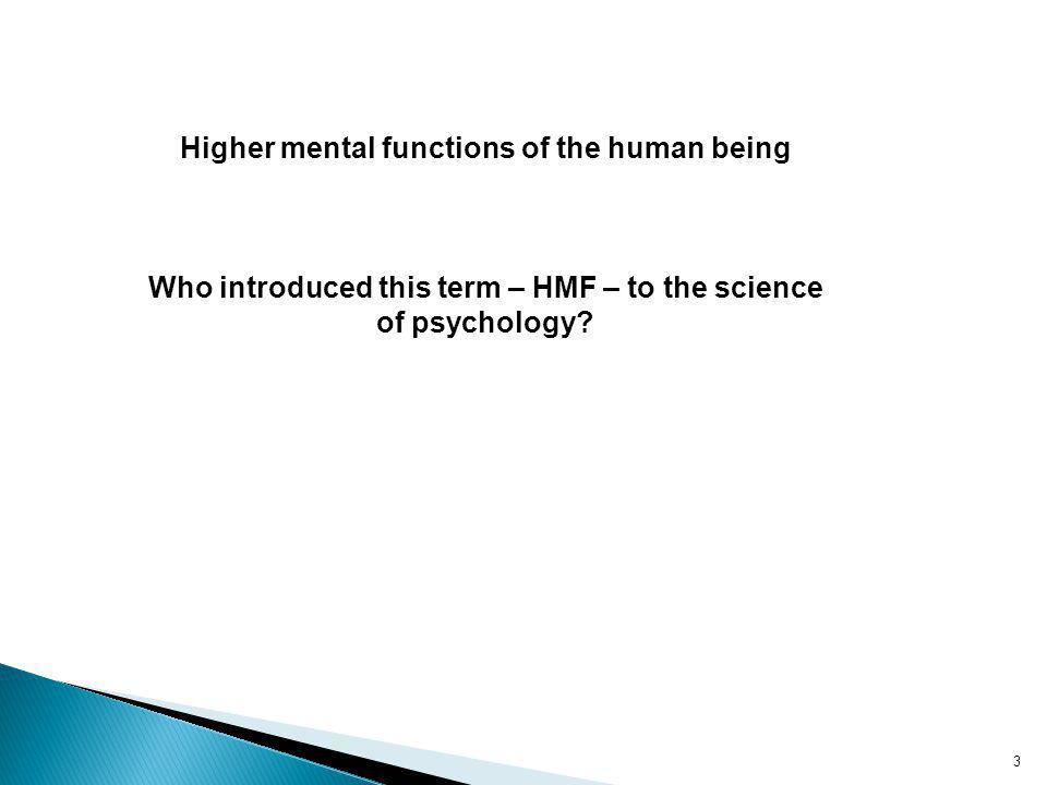 Higher mental functions of the human being Who introduced this term – HMF – to the science of psychology.