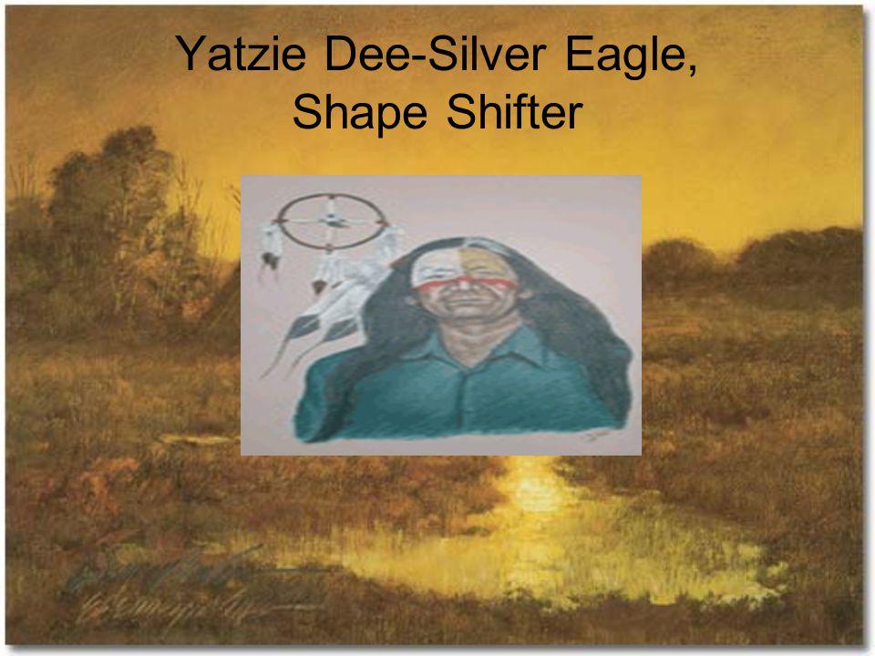 Yatzie Dee-Silver Eagle, Shape Shifter